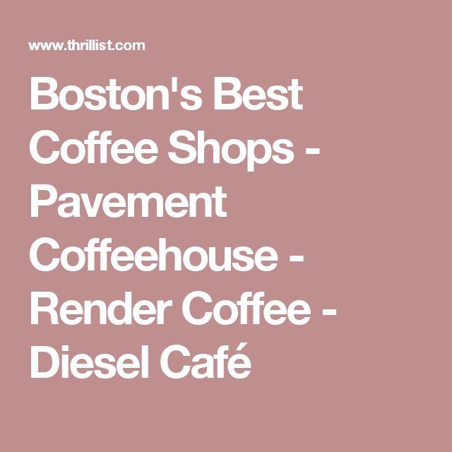 Boston's Best Coffee Shops - Pavement Coffeehouse - Render Coffee - Diesel Café