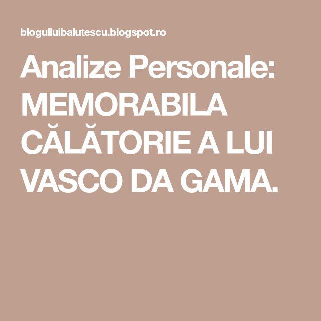 Analize Personale: MEMORABILA CĂLĂTORIE A LUI VASCO DA GAMA.