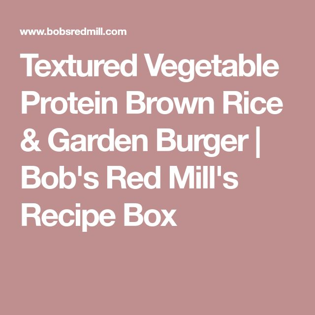 Textured Vegetable Protein Brown Rice & Garden Burger | Bob's Red Mill's Recipe Box