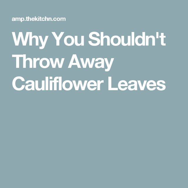 Why You Shouldn't Throw Away Cauliflower Leaves