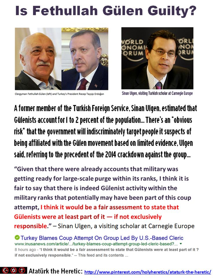"""Is the Clergyman Is Fethullah Gülen Guilty? """"Given that there were already accounts that military was getting ready for large-scale purge within its ranks, I think it is fair to say that there is indeed Gülenist activity within the military ranks that potentially may have been part of this coup attempt, I think it would be a fair assessment to state that Gülenists were at least part of it ― if not exclusively responsible."""" – Sinan Ulgen, a visiting scholar at Carnegie Europe"""
