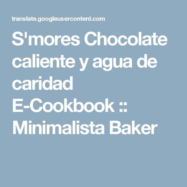 S'mores Chocolate caliente y agua de caridad E-Cookbook :: Minimalista Baker