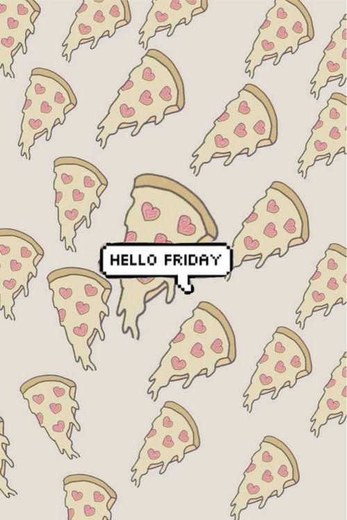 Hello Friday Friday Pizza Tgif Friday Quotes Hello Friday Its Friday