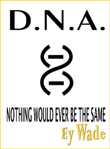 Cover has changed, but review is outstanding. Cath 'n' Kindle Book Reviews: DNA - Nothing Would Ever Be the Same by Ey Wade