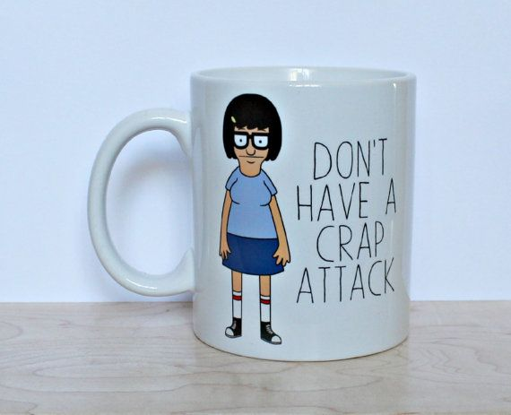 Hey, I found this really awesome Etsy listing at https://www.etsy.com/nz/listing/205403636/tina-dont-have-a-crap-attack-front-11-oz