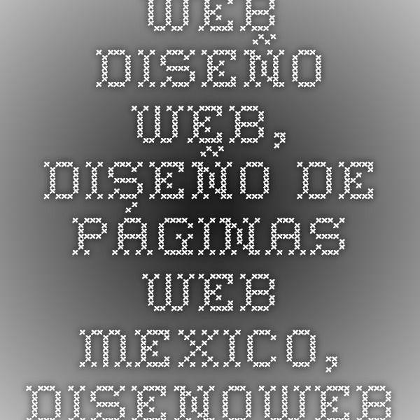 Diseño Web - Diseño web, diseño de páginas web mexico, disenoweb.pro