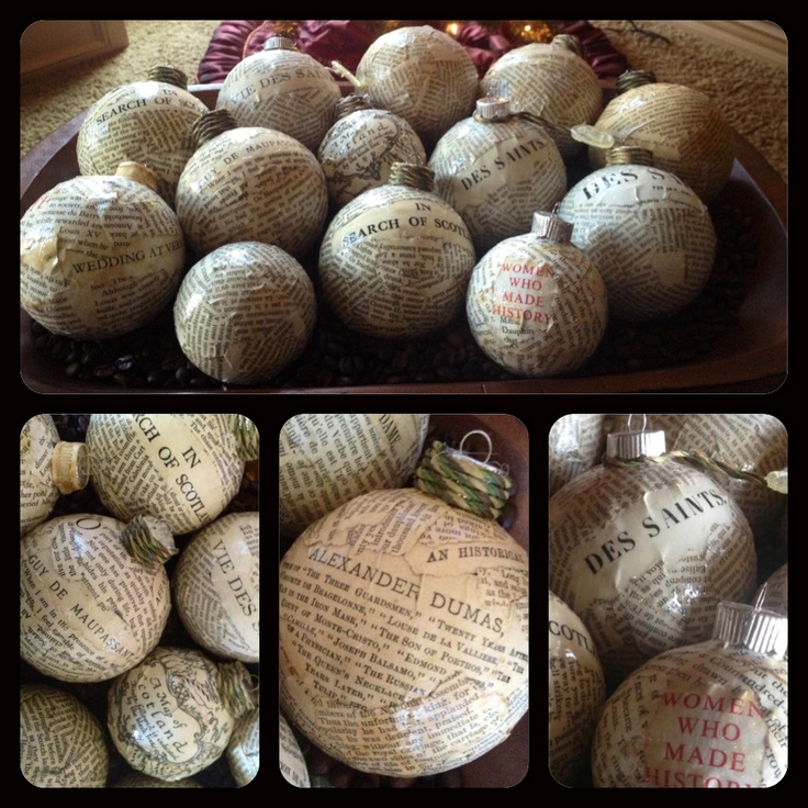 I made these ornaments using glass balls and pages from very old books by my favorite authors Alexandre Dumas, Guy de Maupassant, and Jane Austen.  I also used books about Marie Antoinette, Versailles, and Scotland (things I love).  My favorite is a French book titled: La Vie des Saints.   ***I made some of these ornaments to give as gifts to my fellow author friends - using pages from their books.