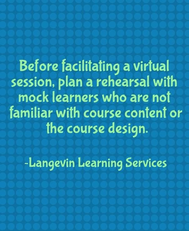 For #virtualclassroom training, plan a rehearsal with mock learners before delivering the actual session.