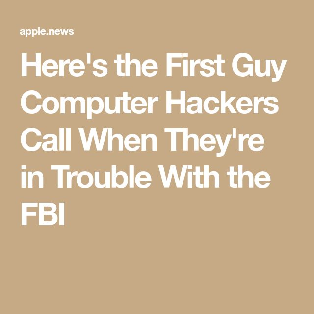 Here's the First Guy Computer Hackers Call When They're in Trouble With the FBI