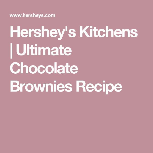 Hershey's Kitchens | Ultimate Chocolate Brownies Recipe