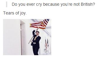 Funny 4th of July posts from Tumblr... I cry because I'm not British. Real tears. SAD TEARS.