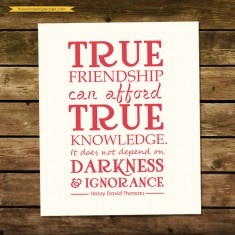 True Frienship Quote Print with Henry David Thoreau Friendship Quote - True friendship can afford true knowledge...
