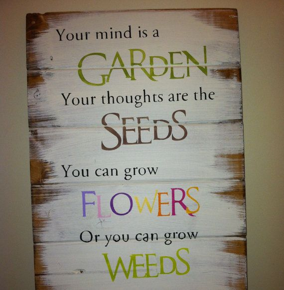 Your mind is a garden your thoughts are the seeds 13w x 17 1/2h hand-painted wood sign via Etsy