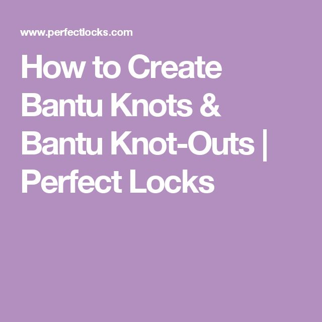 How to Create Bantu Knots & Bantu Knot-Outs | Perfect Locks