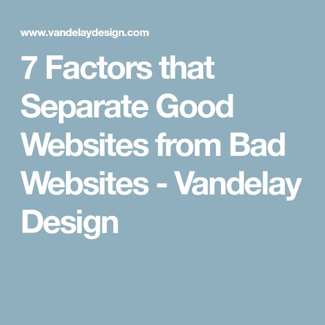 7 Factors that Separate Good Websites from Bad Websites - Vandelay Design