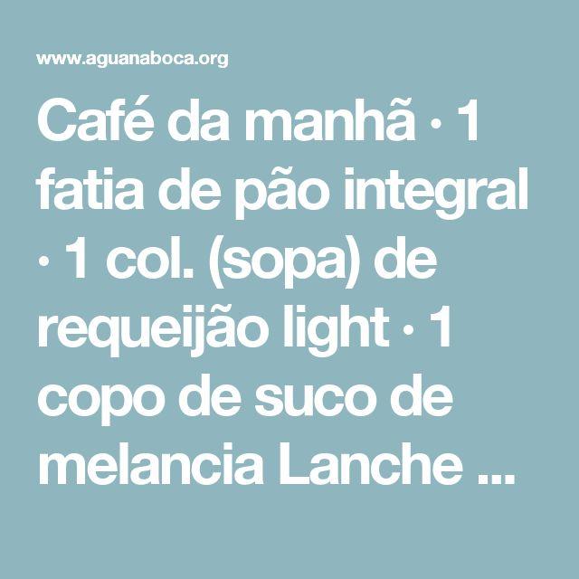 Café da manhã · 1 fatia de pão integral · 1 col. (sopa) de requeijão light · 1 copo de suco de melancia Lanche da manhã · 1 xícara de chá de hibiscus · 1 barrinha de gergelim Almoço · Salada de alface-americana com 2 fatias finas de tomate e 3 unidades de palmito · 1 filé de peixe grelhado · 2 col. (sopa) de arroz integral · 2 col. (sopa) de purê de abóbora Lanche da tarde · 1 pêssego Jantar · Salada de rúcula e escarola com ½ cenoura ralada e 2 col. (sopa) de champignon fatiado · 1…