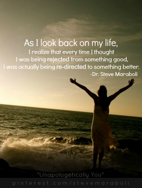 Every time I thought I was being rejected from something good, I was actually being redirected to something better.
