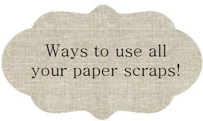 65 Ways to use all those paper scraps!--Really a list of no-brainers, but when you're stuck for ideas, it's good to be reminded.