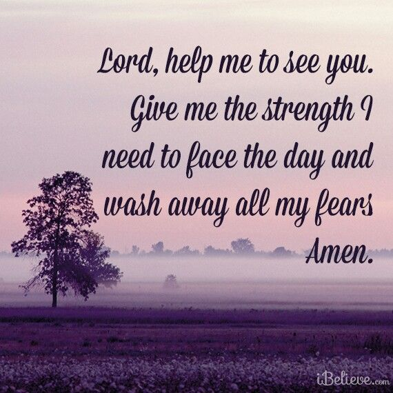 Lord, help me to see you. Give me Your strength I need to