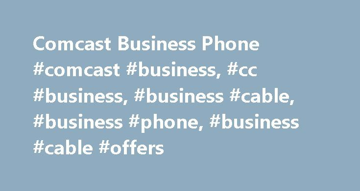 Comcast Business Phone #comcast #business, #cc #business, #business #cable, #business #phone, #business #cable #offers http://singapore.nef2.com/comcast-business-phone-comcast-business-cc-business-business-cable-business-phone-business-cable-offers/  The Comcast Business Voice App puts your business phone system in the palm of your hand and is available wherever you go. Voice Mobility is a powerful phone line that is built for the way you do business. Now, you can take your office calls at…