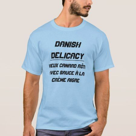 Danish Delicacy T-Shirt - click/tap to personalize and buy