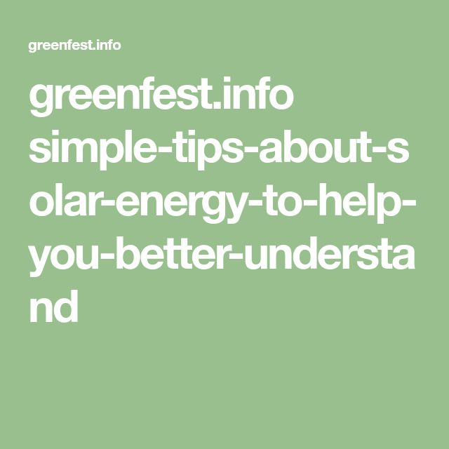 greenfest.info simple-tips-about-solar-energy-to-help-you-better-understand