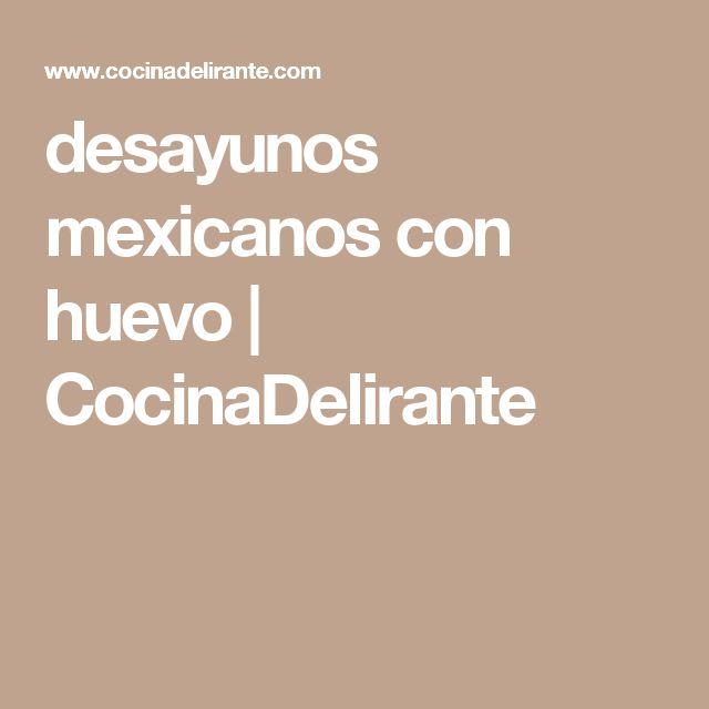 desayunos mexicanos con huevo | CocinaDelirante