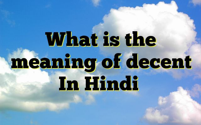 What is the meaning of decent In Hindi http://www.englishinhindi.com/meaning-decent-hindi/?What+is+the+meaning+of+decent+In+Hindi  Meaning of decent in Hindi SYNONYMS AND OTHER WORDS FOR...