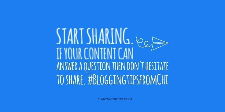 Tip 08: Start Sharing. If your content can answer a question then don't hesitate to share. | sunnydaysrecipes.com