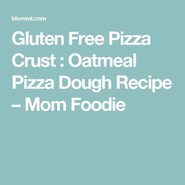 Gluten Free Pizza Crust : Oatmeal Pizza Dough Recipe – Mom Foodie