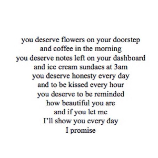 """""""you deserve... (...) and if you let me I'll show you every day I promise."""""""