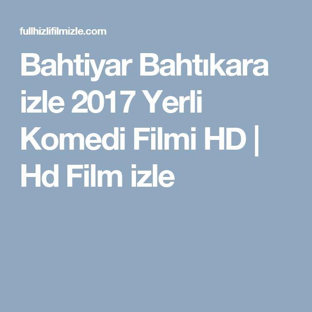 Bahtiyar Bahtıkara izle 2017 Yerli Komedi Filmi HD | Hd Film izle