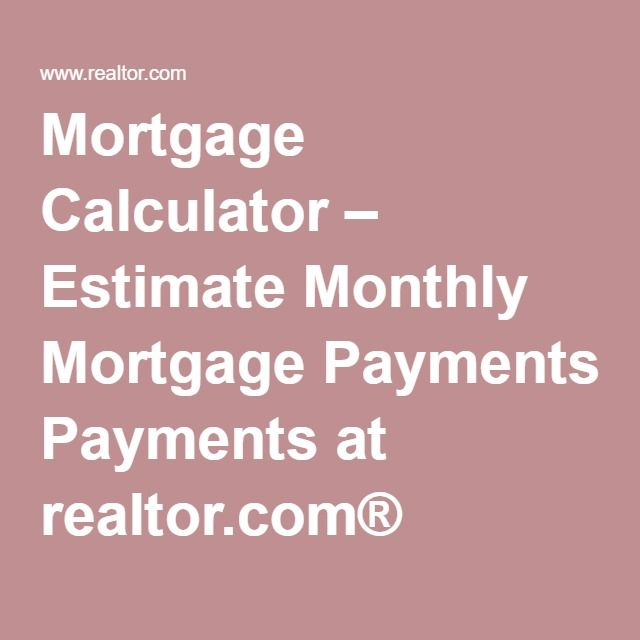Mortgage Calculator – Estimate Monthly Mortgage Payments at realtor.com®
