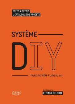 Système DIY, faire soi-même à l'ère du 2.0 de Etienne Delprat FNAC 25€ http://livre.fnac.com/a6133493/Etienne-Delprat-Systeme-DIY-faire-soi-meme-a-l-ere-du-2-0
