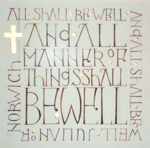 Spiritual reading: All shall be well, and all shall be well and all manner of thing shall be well. (Juliana of Norwich)