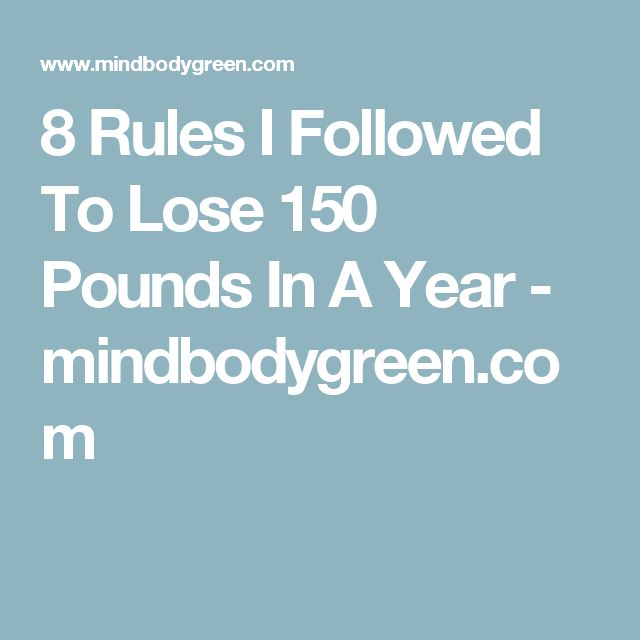 8 Rules I Followed To Lose 150 Pounds In A Year - mindbodygreen.com