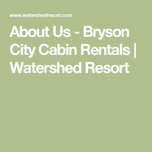 About Us - Bryson City Cabin Rentals | Watershed Resort