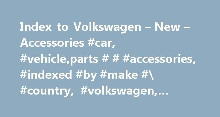 Index to Volkswagen – New – Accessories #car, #vehicle,parts # # #accessories, #indexed #by #make #\ #country, #volkswagen, #new # # #used http://puerto-rico.nef2.com/index-to-volkswagen-new-accessories-car-vehicleparts-accessories-indexed-by-make-country-volkswagen-new-used/  # Short Title: Indexed by Make \ Country. Volkswagen – New Used. The links listed on this page have been indexed under Indexed by Make \ Country – Volkswagen – New Used and relates to:- Volkswagen parts specialists for…