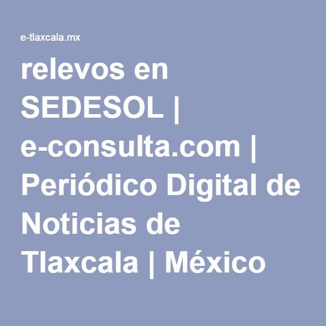 relevos en SEDESOL | e-consulta.com | Periódico Digital de Noticias de Tlaxcala | México 2016 |