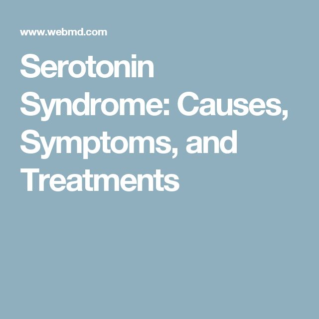 Serotonin Syndrome: Causes, Symptoms, and Treatments