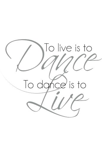 Väggtext: To live is to dance - To dance is to live