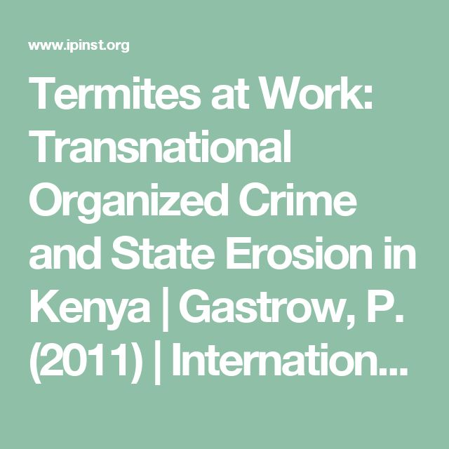 Termites at Work: Transnational Organized Crime and State Erosion in Kenya | Gastrow, P. (2011) |  International Peace Institute, New York.
