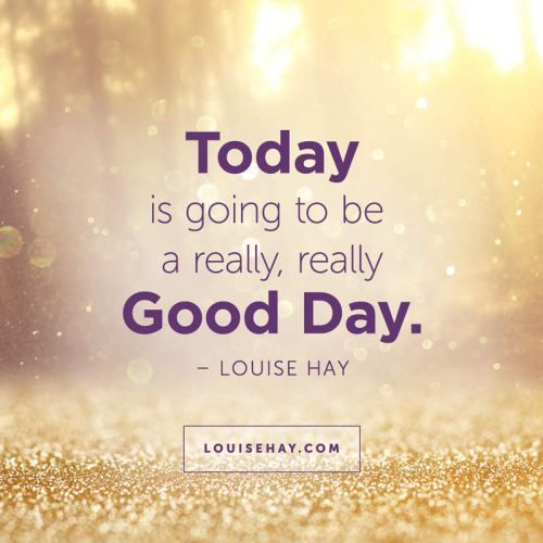 """""""Today is going to be a really, really good day."""" — Louise Hay #affirmations #positive #quotes #happiness"""