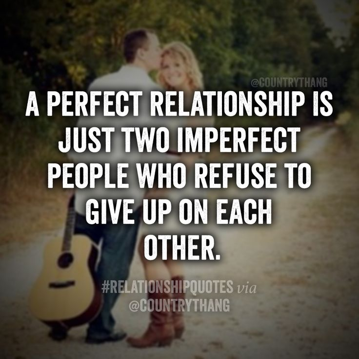 A perfect relationship is just two imperfect people who