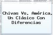 http://tecnoautos.com/wp-content/uploads/imagenes/tendencias/thumbs/chivas-vs-america-un-clasico-con-diferencias.jpg Chivas Vs America. Chivas vs. América, un Clásico con diferencias, Enlaces, Imágenes, Videos y Tweets - http://tecnoautos.com/actualidad/chivas-vs-america-chivas-vs-america-un-clasico-con-diferencias/