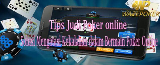 Tidak Pernah Menang Main Judi Poker Online, Beginilah Solusi nya !!