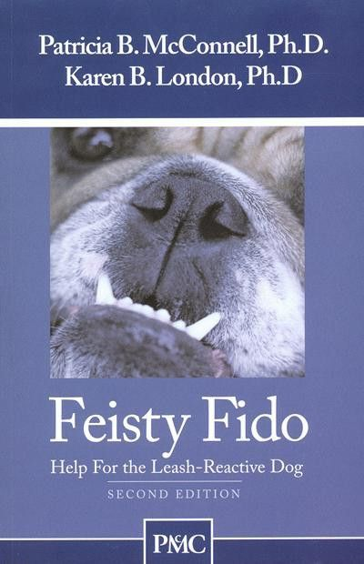 Feisty Fido: Help For The Leash Reactive Dog (2nd Edition) By Patricia McConnell & Karen London