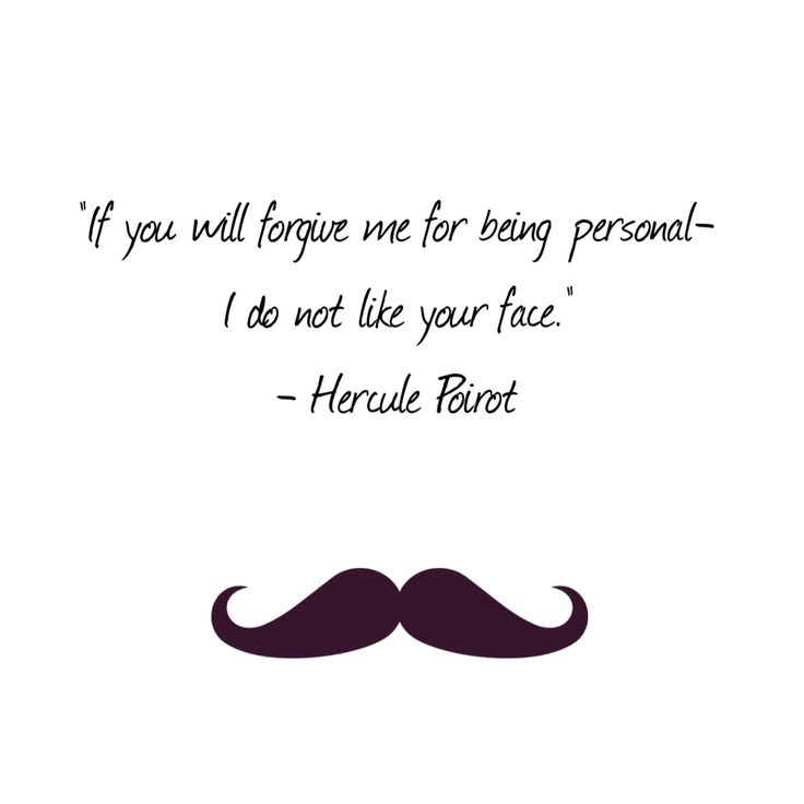 Murder on the Orient Express Poirot quote. Like a boss.