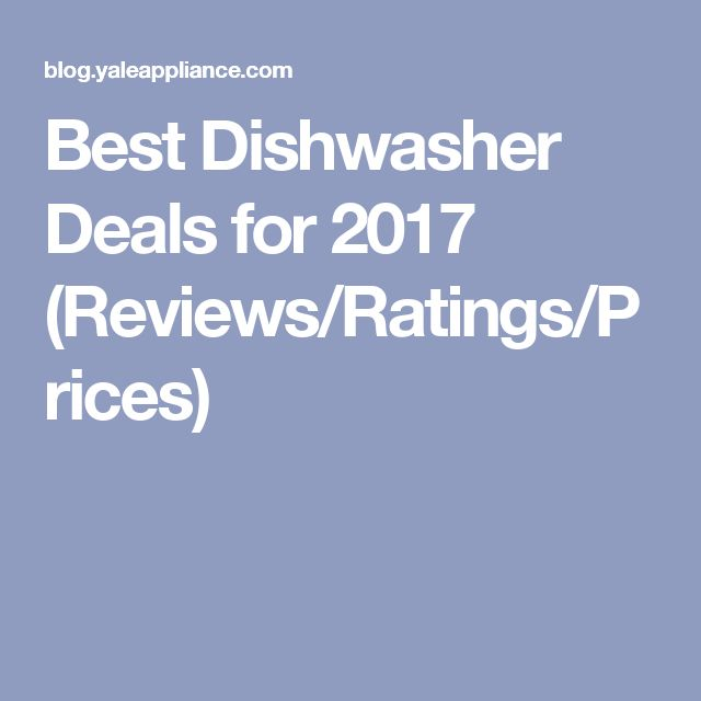 best dishwasher deals for 2017 reviews ratings prices - Kuechengeraet Pakete