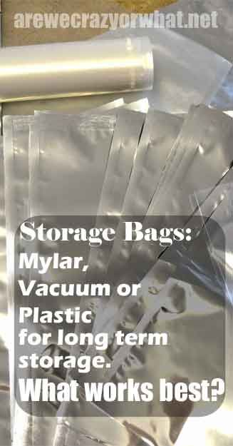 Storage Bags: Mylar, Vacuum or Plastic for long term storage. What works best?~AreWeCrazyOrWhat.net